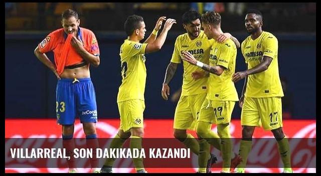 Villarreal, son dakikada kazandı