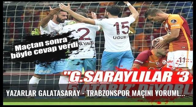 Yazarlar Galatasaray - Trabzonspor maçını yorumladı