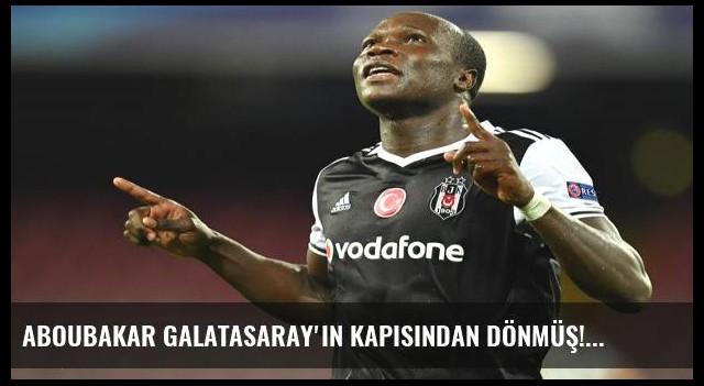 Aboubakar Galatasaray'ın kapısından dönmüş!
