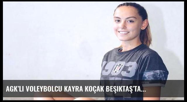 AGK'lı voleybolcu Kayra Koçak Beşiktaş'ta