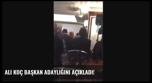 Ali Koç Başkan Adaylığını Açıkladı!