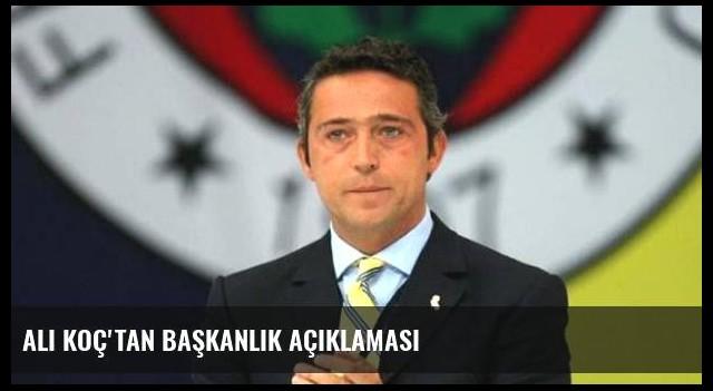 Ali Koç'tan başkanlık açıklaması