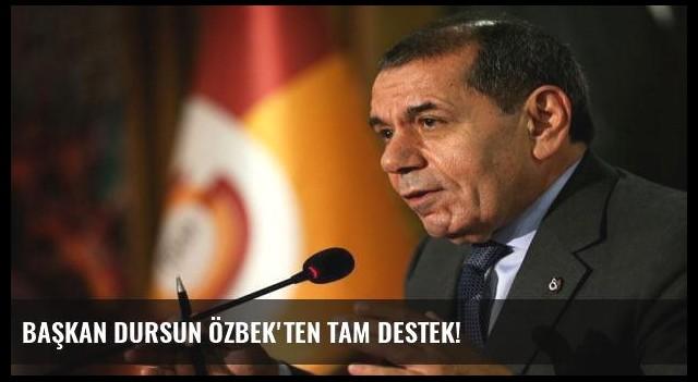 Başkan Dursun Özbek'ten tam destek!