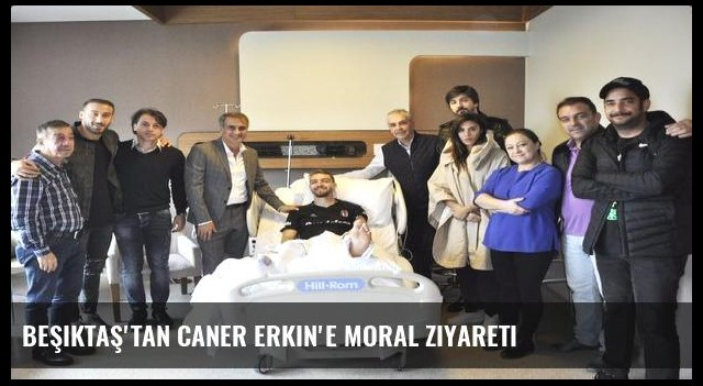 Beşiktaş'tan Caner Erkin'e moral ziyareti