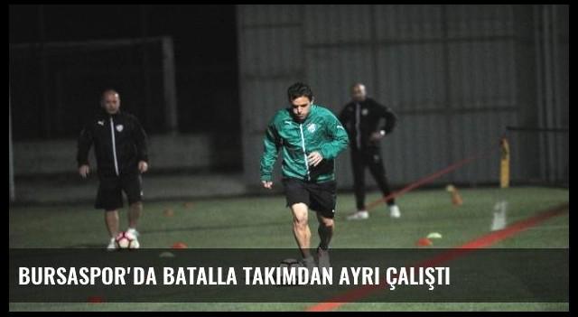 Bursaspor'da Batalla Takımdan Ayrı Çalıştı