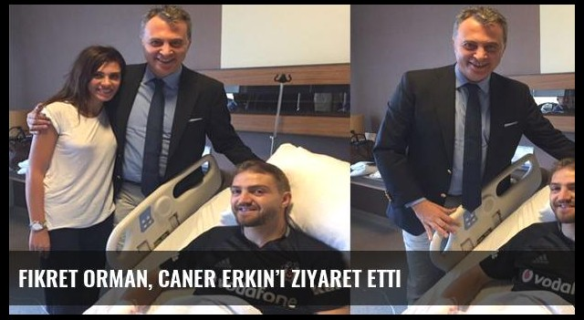 Fikret Orman, Caner Erkin'i ziyaret etti