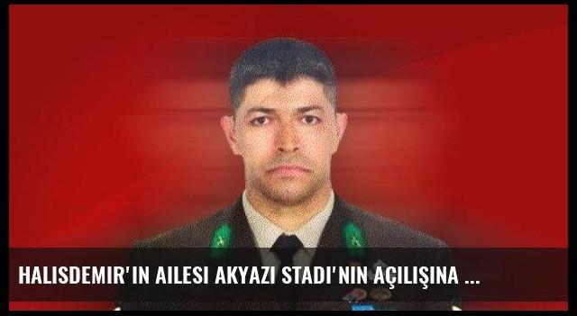 Halisdemir'in ailesi Akyazı Stadı'nın açılışına davet edildi