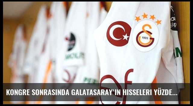 Kongre Sonrasında Galatasaray'ın Hisseleri Yüzde 12 Arttı