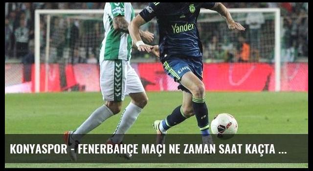 Konyaspor - Fenerbahçe maçı ne zaman saat kaçta hangi kanalda? (Canlı)