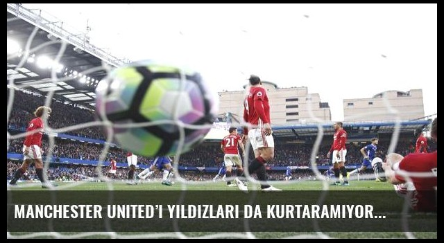 Manchester United'ı yıldızları da kurtaramıyor