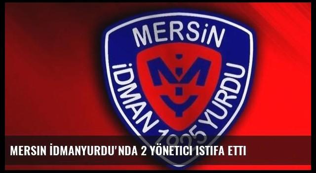 Mersin İdmanyurdu'nda 2 yönetici istifa etti