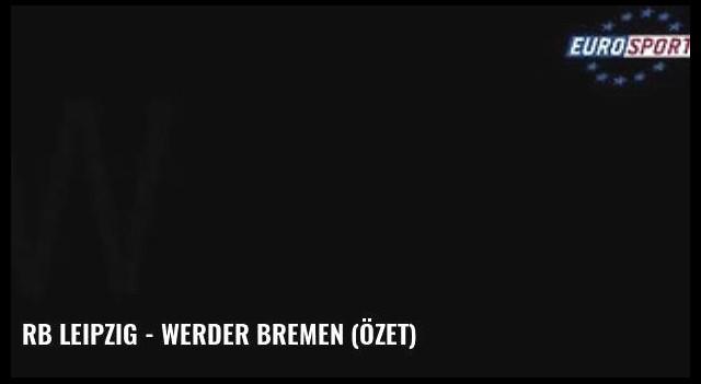 Rb Leipzig - Werder Bremen (Özet)