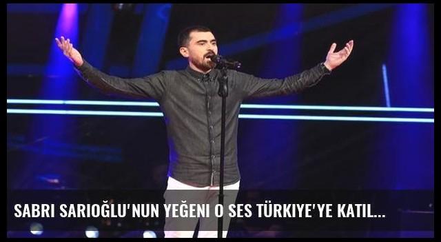 Sabri Sarıoğlu'nun yeğeni O Ses Türkiye'ye katıldı