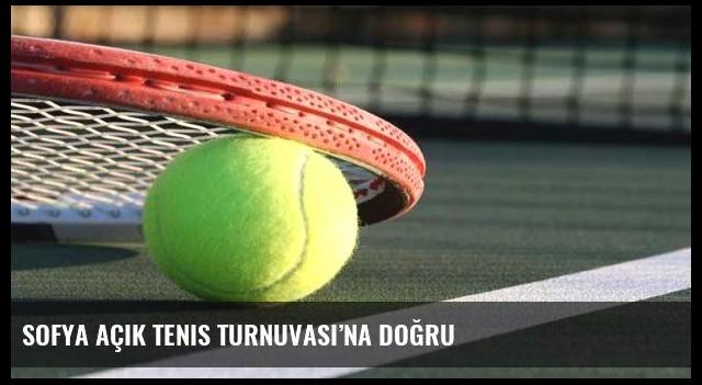 Sofya Açık Tenis Turnuvası'na doğru