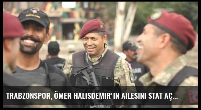 Trabzonspor, Ömer Halisdemir'in Ailesini Stat Açılışına Davet Etti