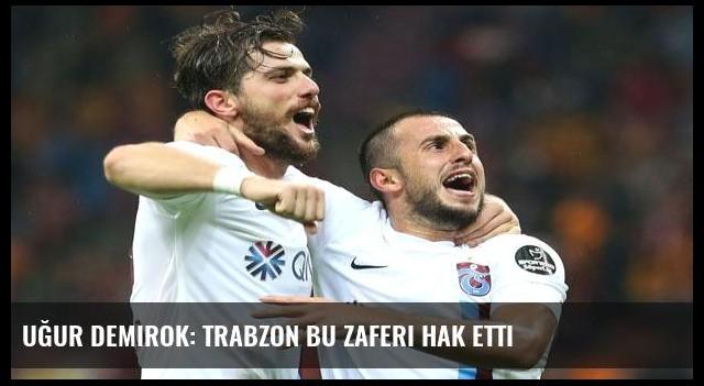 Uğur Demirok: Trabzon bu zaferi hak etti