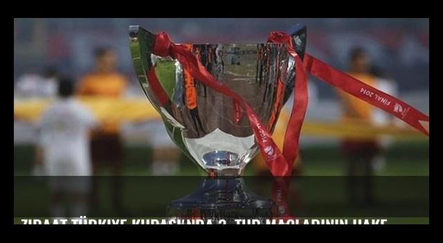 Ziraat Türkiye Kupası'nda 3. tur maçlarının hakemleri açıklandı