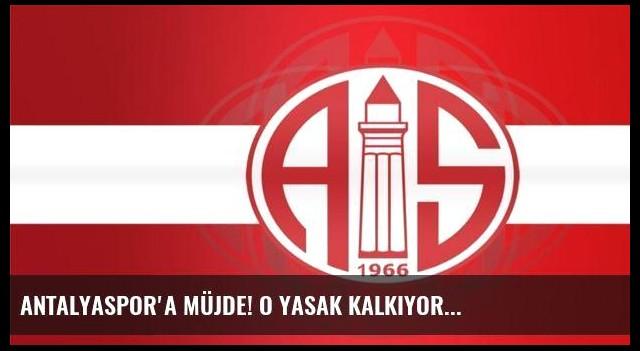 Antalyaspor'a müjde! O yasak kalkıyor...