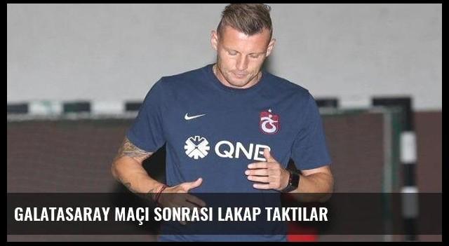 Galatasaray maçı sonrası lakap taktılar