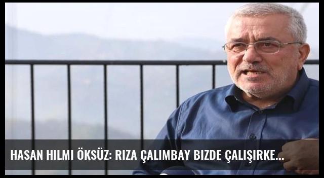 Hasan Hilmi Öksüz: Rıza Çalımbay bizde çalışırken kendisini Antalyaspor'a pazarladı