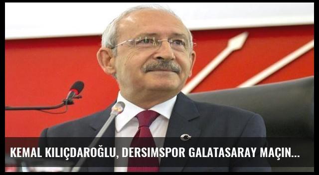 Kemal Kılıçdaroğlu, Dersimspor Galatasaray maçına gidiyor