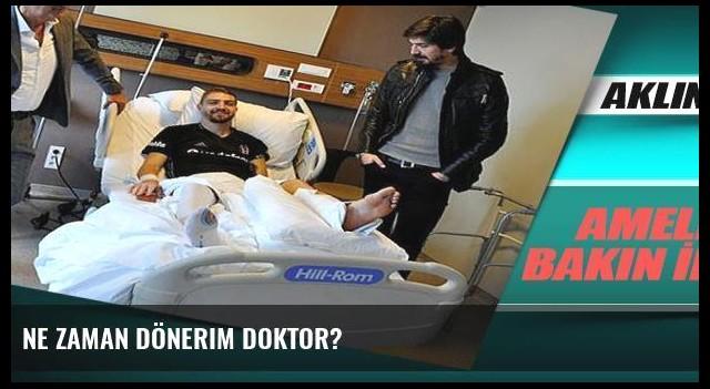 Ne zaman dönerim doktor?