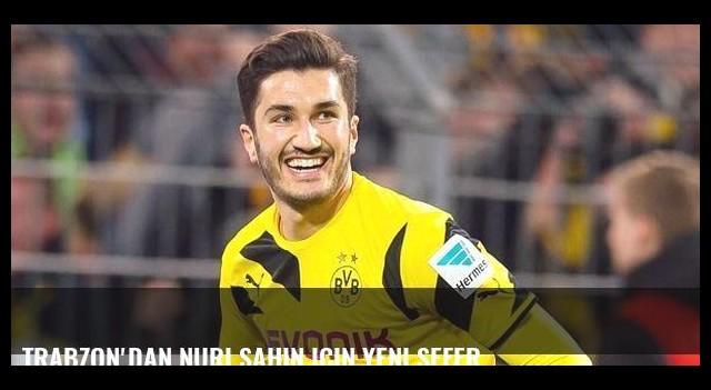 Trabzon'dan Nuri Şahin için yeni sefer