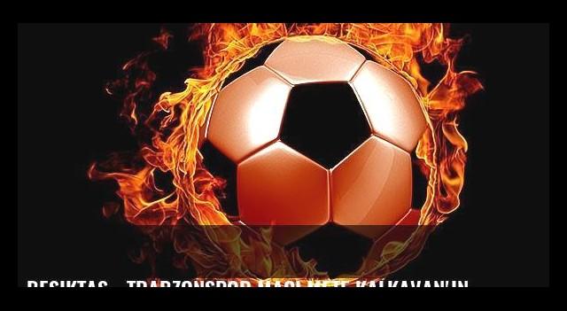 Beşiktaş - Trabzonspor maçı Mete Kalkavan'ın