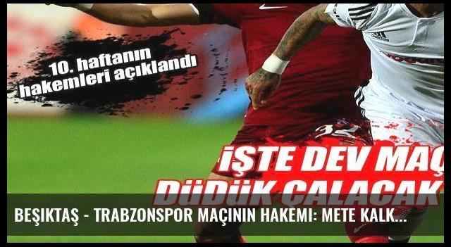 Beşiktaş - Trabzonspor maçının hakemi: Mete Kalkavan