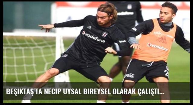 Beşiktaş'ta Necip Uysal bireysel olarak çalıştı
