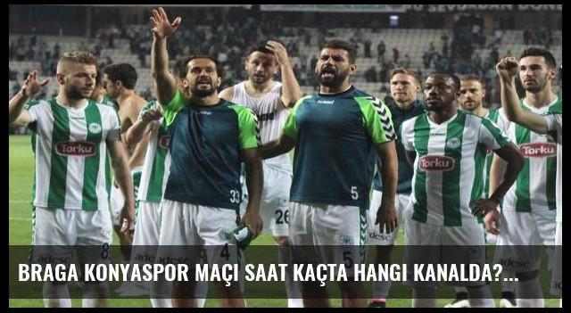 Braga Konyaspor maçı saat kaçta hangi kanalda?