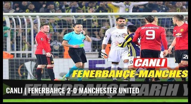 CANLI | Fenerbahçe 2-0 Manchester United
