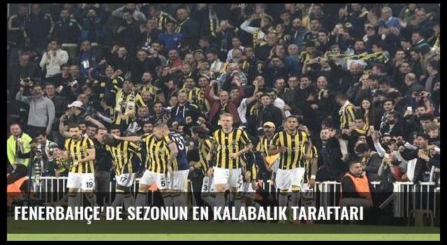 Fenerbahçe'de sezonun en kalabalık taraftarı