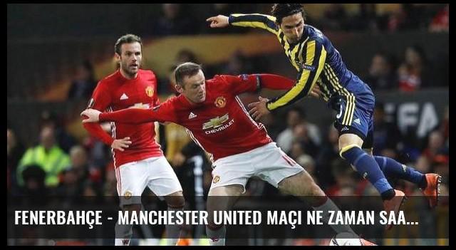 Fenerbahçe - Manchester United maçı ne zaman saat kaçta hangi kanalda? (Canlı)