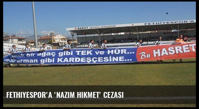 Fethiyespor'a 'Nazım Hikmet' cezası
