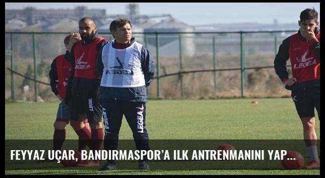 Feyyaz Uçar, Bandırmaspor'a ilk antrenmanını yaptırdı