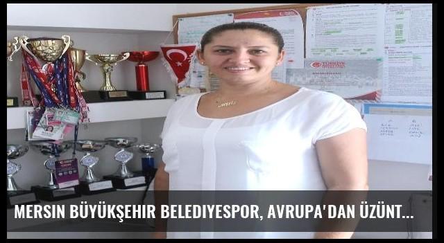 Mersin Büyükşehir Belediyespor, Avrupa'dan Üzüntülü Döndü