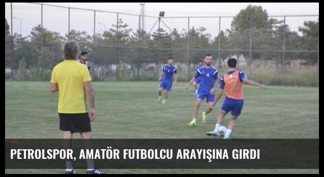 Petrolspor, Amatör Futbolcu Arayışına Girdi