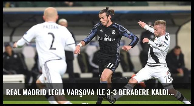 Real Madrid Legia Varşova ile 3-3 Berabere Kaldı