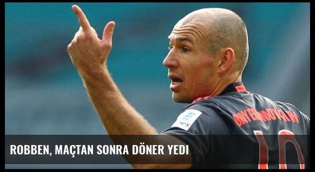 Robben, maçtan sonra döner yedi
