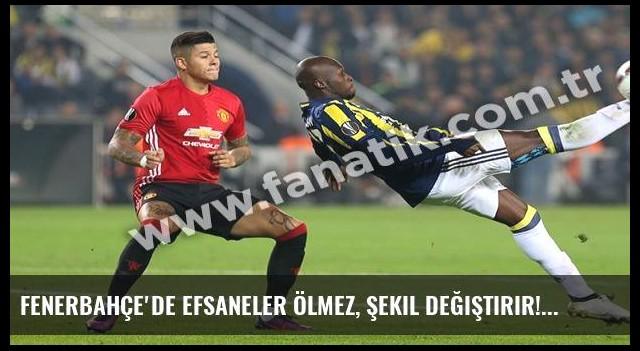 Fenerbahçe'de efsaneler ölmez, şekil değiştirir!