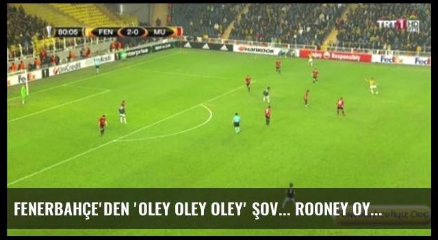Fenerbahçe'den 'Oley Oley Oley' Şov... Rooney Oyunu Faulle Durdurdu. Fenerbahçe Vs...