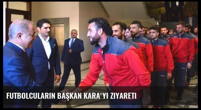 Futbolcuların Başkan Kara'yı Ziyareti