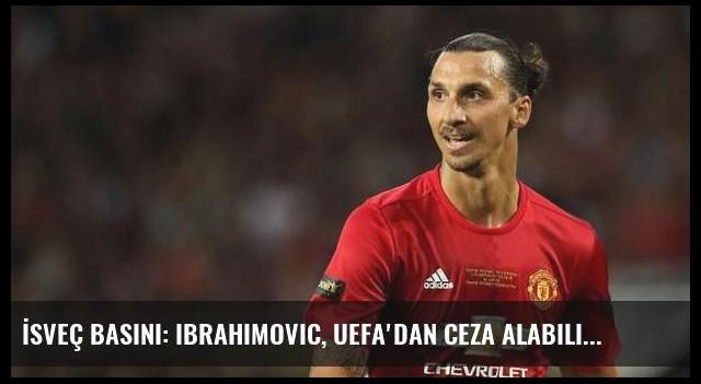 İsveç basını: Ibrahimovic, UEFA'dan ceza alabilir