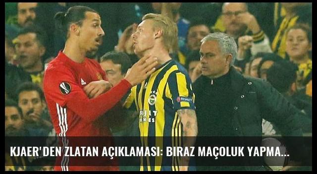 Kjaer'den Zlatan açıklaması: Biraz maçoluk yapmak istedi...
