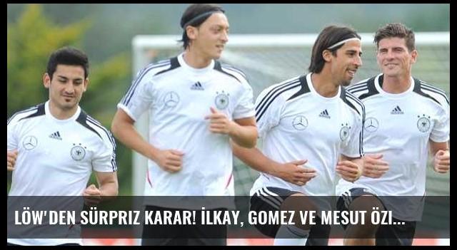 Löw'den sürpriz karar! İlkay, Gomez ve Mesut Özil...