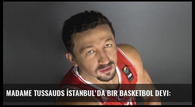Madame Tussauds İstanbul'da bir basketbol devi:
