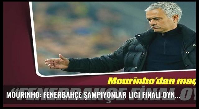 Mourinho: Fenerbahçe Şampiyonlar Ligi finali oynar gibiydi