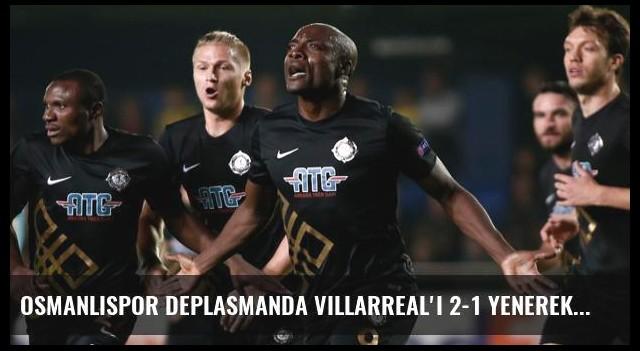 Osmanlıspor Deplasmanda Villarreal'i 2-1 Yenerek Tarih Yazdı