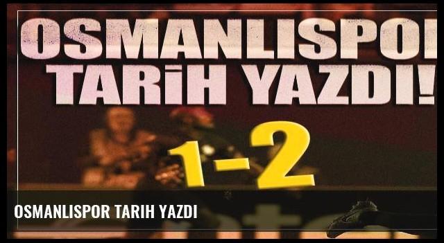 Osmanlıspor tarih yazdı